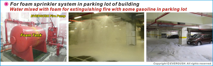 EVERGUSH FIRE PUMP FOR FIRE FOAM SPRINKLER SYSTEM in PARKING LOTS